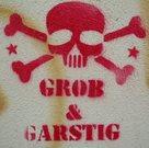 Grob & Garstig